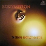 Bodylotion - The final Bodylotion pt.II