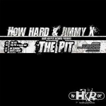 How Hard & Jimmy X - The Pit