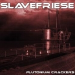 Slavefriese - Plutonium crackers