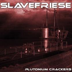 Slavefriese - Plutonium Crackers